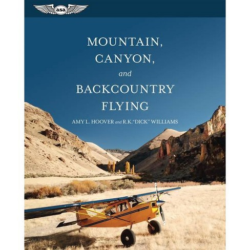 """Mountain, Canyon, and Backcountry Flying - by  Amy L Hoover & R K """"dick"""" Williams (Paperback) - image 1 of 1"""