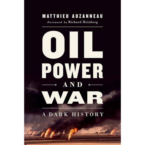 Oil, Power, and War - by  Matthieu Auzanneau (Hardcover) - image 1 of 1