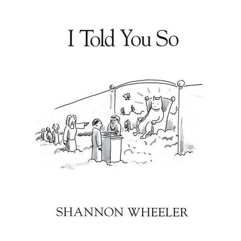 I Told You So - by  Shannon Wheeler (Hardcover) - image 1 of 1