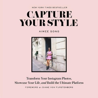 Capture Your Style : Transform Your Instagram Images, Showcase Your Life, and Build the Ultimate (Aimee Song) (Paperback)