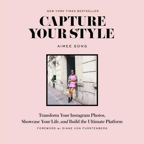 Capture Your Style : Transform Your Instagram Images, Showcase Your Life, and Build the Ultimate (Aimee Song) (Paperback) - image 1 of 1