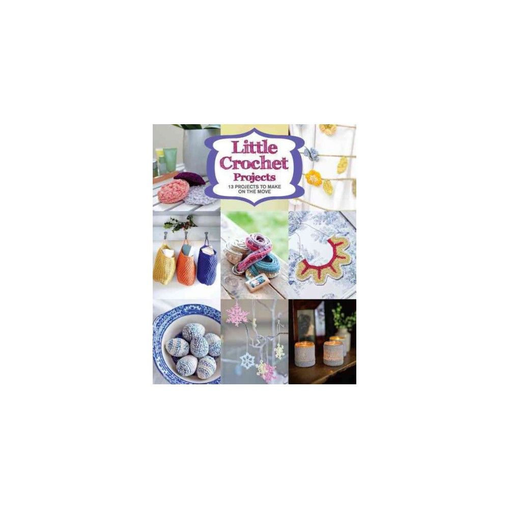 Little Crochet Projects : 12 Projects to Make on the Move (Paperback)
