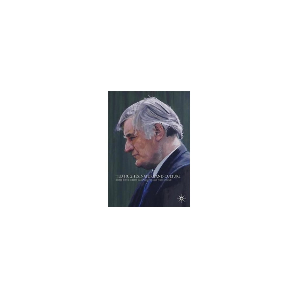 Ted Hughes, Nature and Culture - (Hardcover)