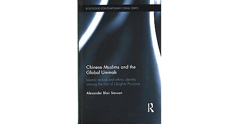 Chinese Muslims and the Global Ummah : Islamic revival and ethnic identity among the Hui of Qinghai - image 1 of 1