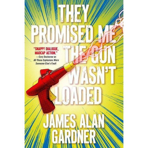 They Promised Me the Gun Wasn't Loaded - by  James Alan Gardner (Paperback) - image 1 of 1