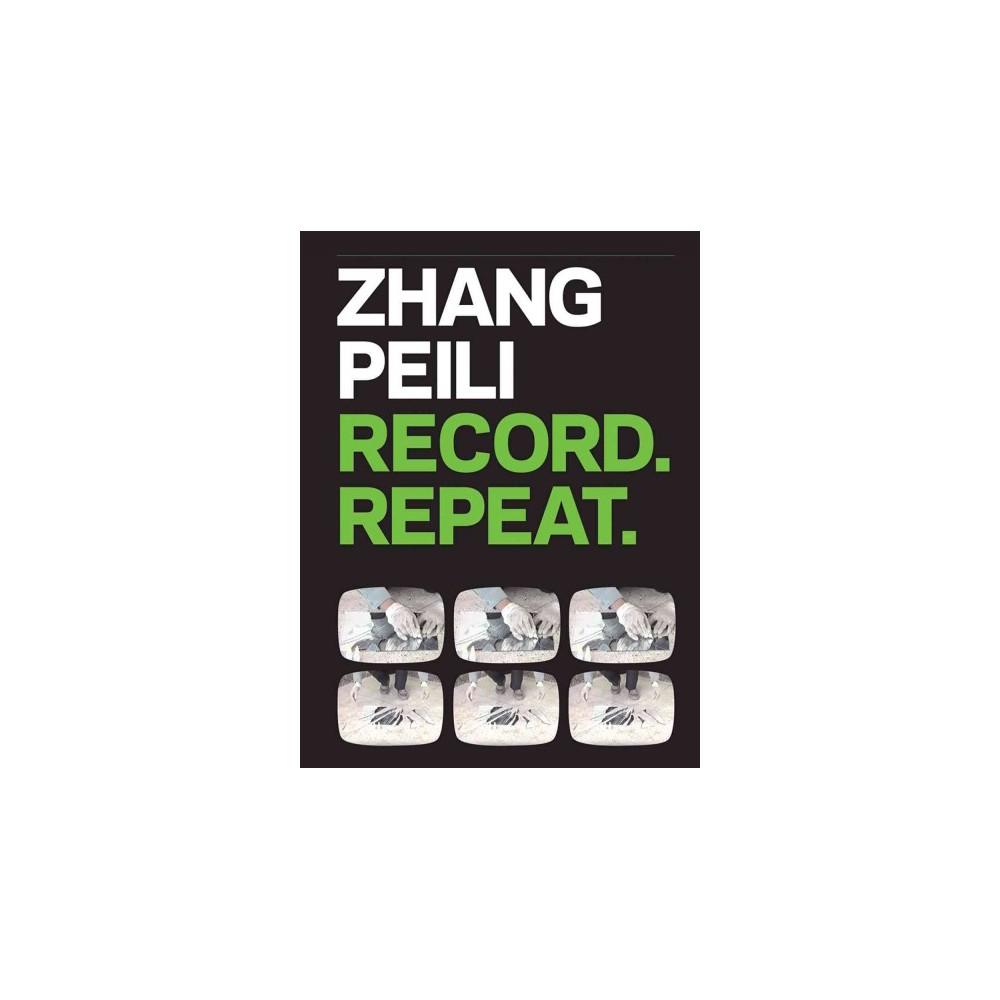 Zhang Peili : Record. Repeat. (Hardcover) (Orianna Cacchione)