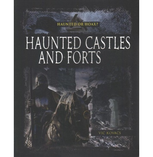 Haunted Castles and Forts -  (Haunted or Hoax?) by Vic Kovacs (Paperback) - image 1 of 1