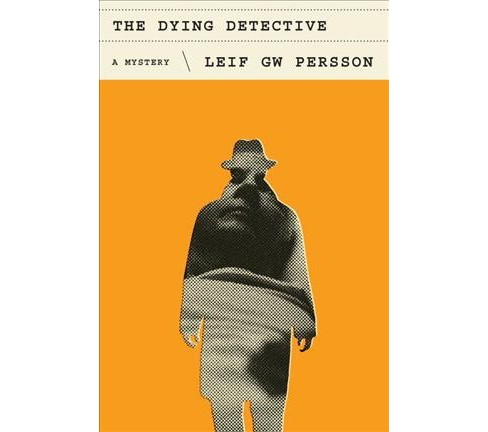 Dying Detective -  by Leif G. W. Persson (Hardcover) - image 1 of 1