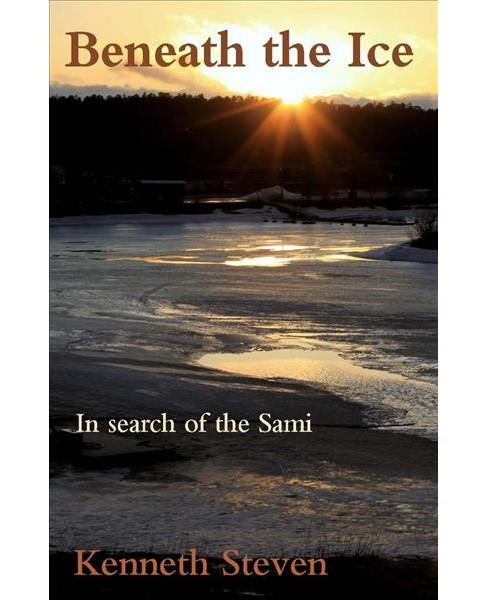 Beneath the Ice : In Search of the Sami (Paperback) (Kenneth Steven) - image 1 of 1