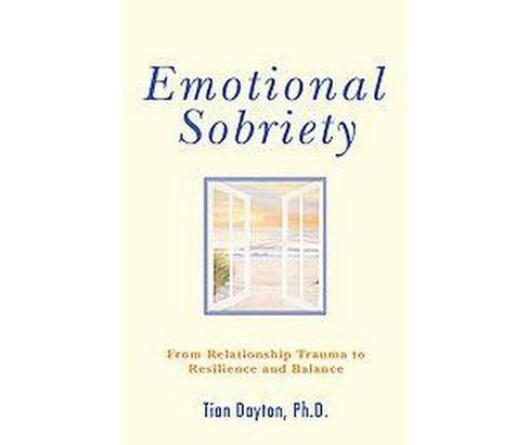 Emotional Sobriety : From Relationship Trauma to Resilience and Balance (Paperback) (Tian Dayton) - image 1 of 1