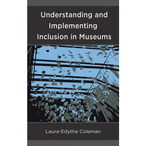 Understanding and Implementing Inclusion in Museums - by Laura-edythe  Coleman (Hardcover)