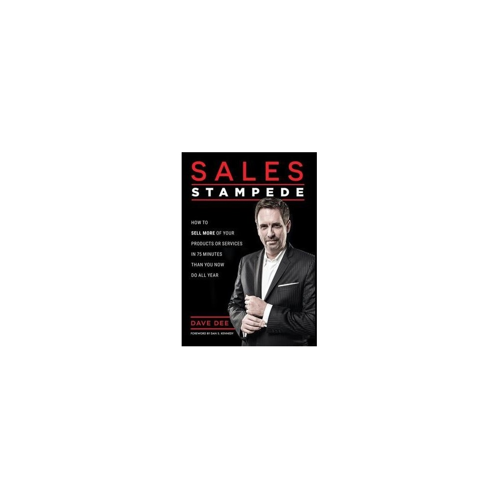 Sales Stampede : How to Sell More of Your Products or Services in 75 Minutes Than You Now Do All Year