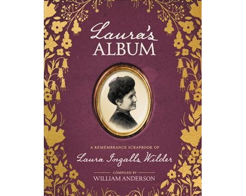 Laura's Album : A Remembrance Scrapbook of Laura Ingalls Wilder -  by William Anderson (Hardcover) - image 1 of 1