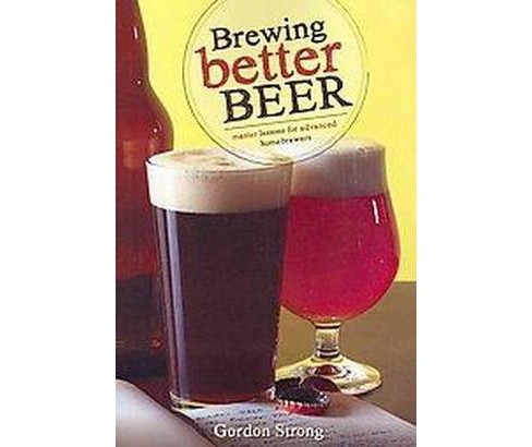 Brewing Better Beer : Master Lesson for Advanced Homeowners (Paperback) (Gordon Strong) - image 1 of 1