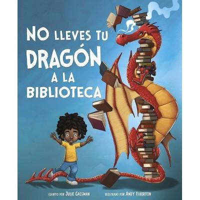 No Lleves Tu Dragon a la Biblioteca (Cuentos Ilustrados de Ficcion) - by Julie Gassman (Paperback)