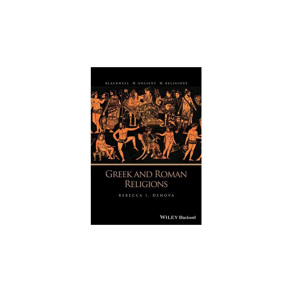 Greek and Roman Religions - (Blackwell Ancient Religions) by Rebecca I. Denova (Paperback)