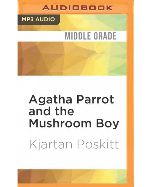 Agatha Parrot and the Mushroom Boy (MP3-CD) (Kjartan Poskitt) - image 1 of 1