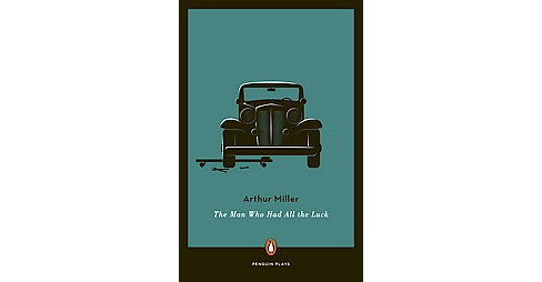 Man Who Had All the Luck : A Fable (Reissue) (Paperback) (Arthur Miller) - image 1 of 1