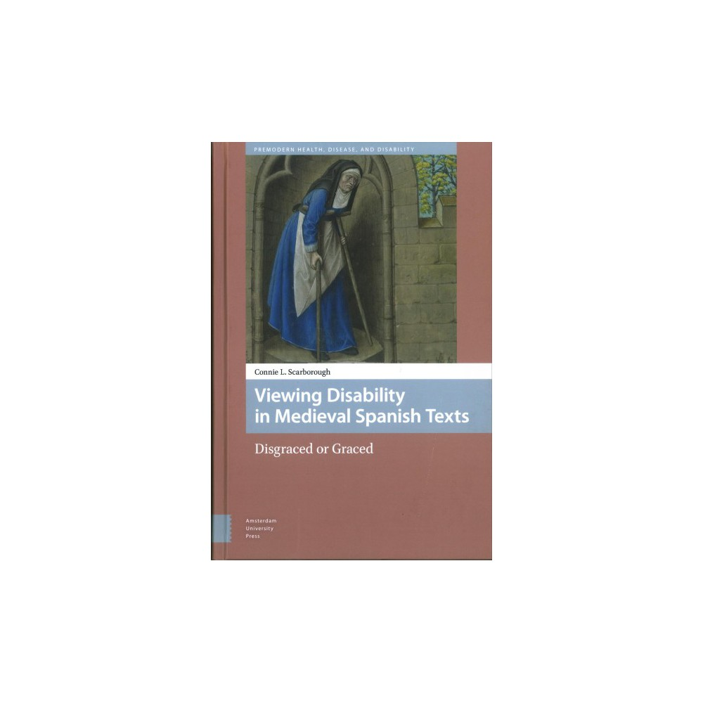 Viewing Disability in Medieval Spanish Texts : Disgraced or Graced - (Hardcover)