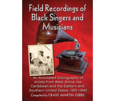 Field Recordings of Black Singers and Musicians : An Annotated Discography of Artists from West Africa, - image 1 of 1