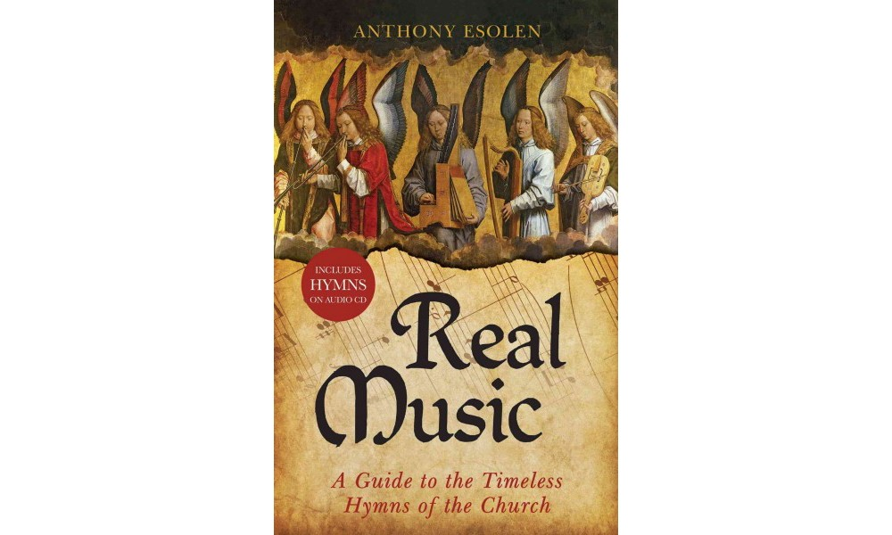 Real Music : A Guide to the Timeless Hymns of the Church (Hardcover) (Anthony Esolen)