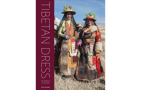 Tibetan Dress In Amdo & Kham (Hardcover) (Gina Corrigan) - image 1 of 1