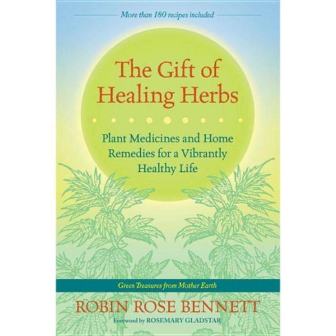 The Gift of Healing Herbs - by Robin Rose Bennett (Paperback)