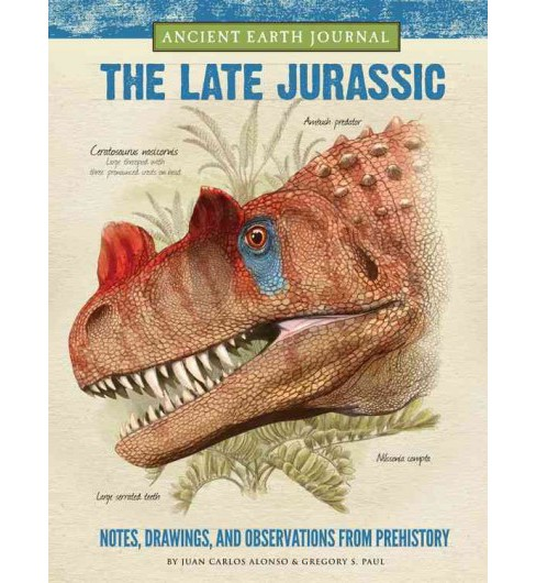 Late Jurassic : Notes, Drawings, and Observations from Prehistory (Hardcover) (Juan Carlos Alonso & - image 1 of 1