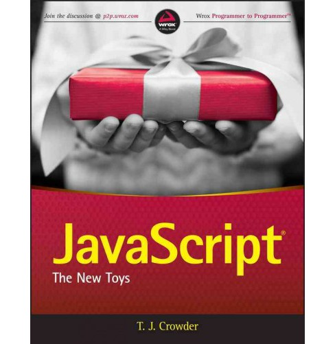 Javascript : The New Toys: Website Associated With Book -  by T. J. Crowder (Paperback) - image 1 of 1