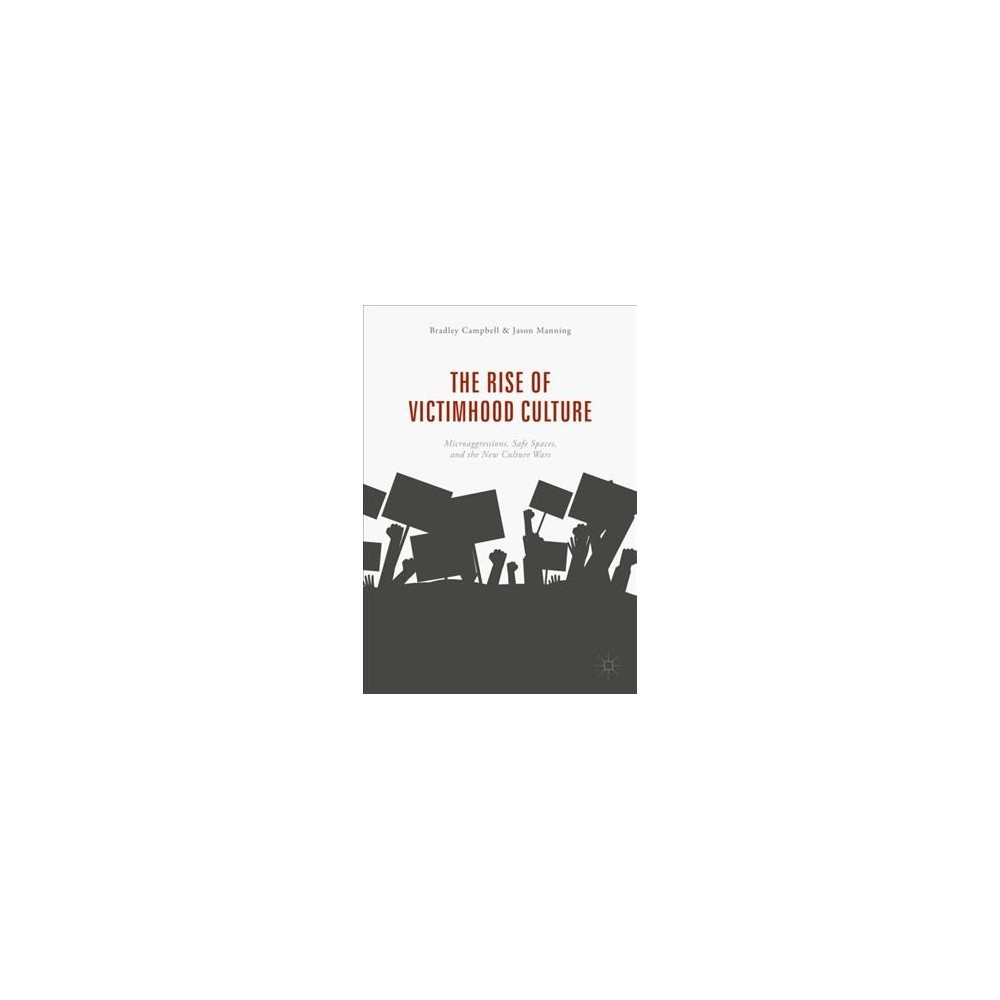 Rise of Victimhood Culture : Microaggressions, Safe Spaces, and the New Culture Wars - (Paperback)
