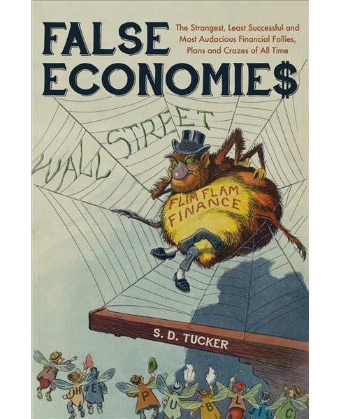 False Economies : The Strangest, Least Successful and Most Audacious Financial Follies, Plans and Crazes - image 1 of 1