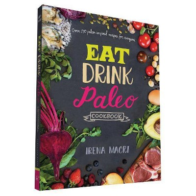 Eat Drink Paleo Cookbook - by Irena Macri (Paperback)