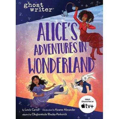 Alice's Adventures in Wonderland - (Ghostwriter) Abridged by  Lewis Carroll & Olugbemisola Rhuday-Perkovich (Hardcover)
