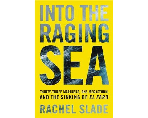 Into the Raging Sea : Thirty-Three Mariners, One Megastorm, and the Sinking of El Faro -  (Hardcover) - image 1 of 1