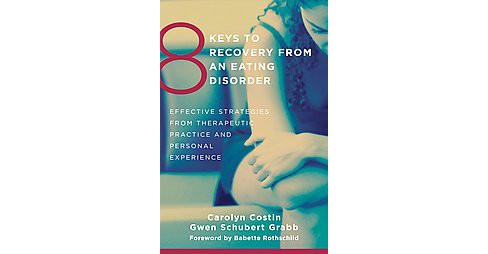 8 Keys to Recovery from an Eating Disorder : Effective Strategies from Therapeutic Practice and Personal - image 1 of 1