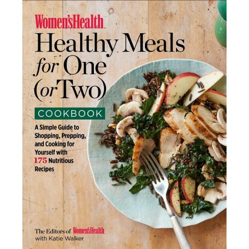 Women's Health Healthy Meals for One (or Two) Cookbook : A Simple Guide to Shopping, Prepping, and - image 1 of 1
