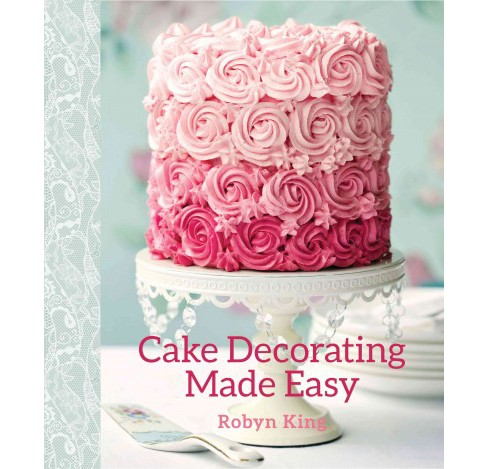 Cake Decorating Made Easy (Paperback) (Robyn King) - image 1 of 1