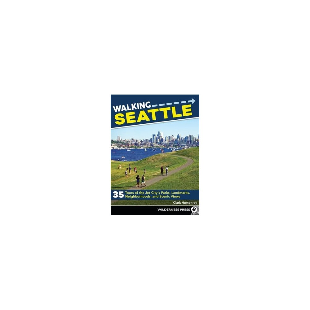 Walking Seattle : 35 Tours of the Jet City's Parks, Landmarks, Neighborhoods, and Scenic Views - 2