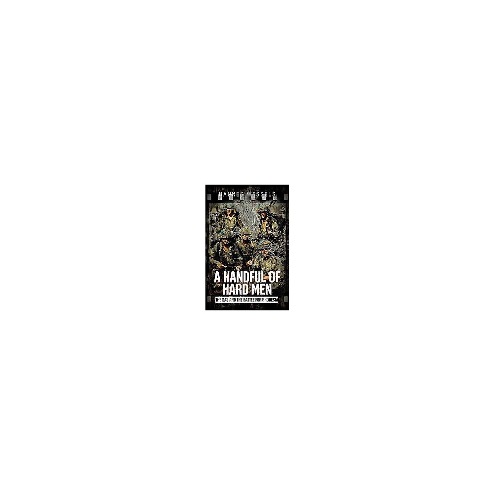 Handful of Hard Men : The Sas and the Battle for Rhodesia (Hardcover) (Hannes Wessels)