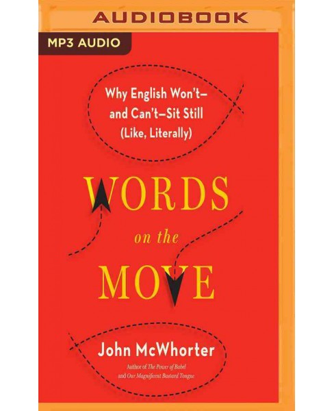 Words on the Move : Why English Won't - and Can't - Sit Still Like, Literally (MP3-CD) (John McWhorter) - image 1 of 1