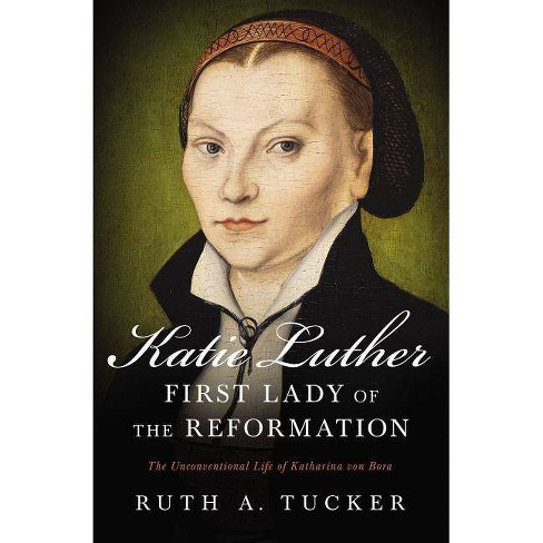 Katie Luther, First Lady of the Reformation - by  Ruth a Tucker (Paperback) - image 1 of 1