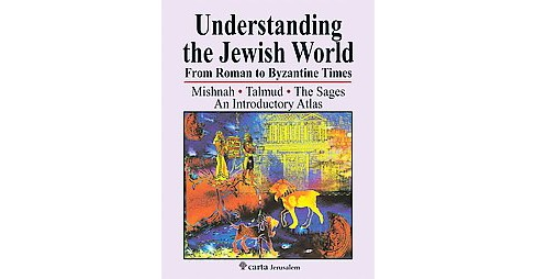 Understanding the Jewish World from Roman to Byzantine Times : Mishnah-Talmud-The Sages: An Introductory - image 1 of 1