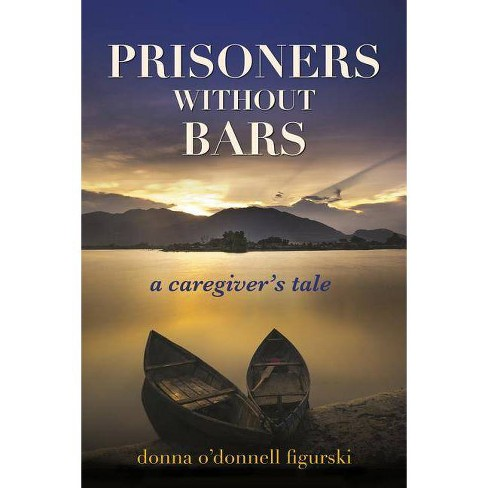Prisoners Without Bars - by  Donna O Figurski (Paperback) - image 1 of 1