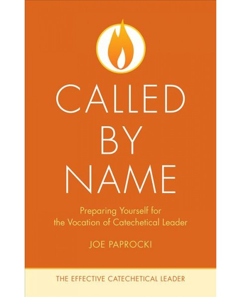Called by Name : Preparing Yourself for the Vocation of Catechetical Leader (Paperback) (Joe Paprocki) - image 1 of 1