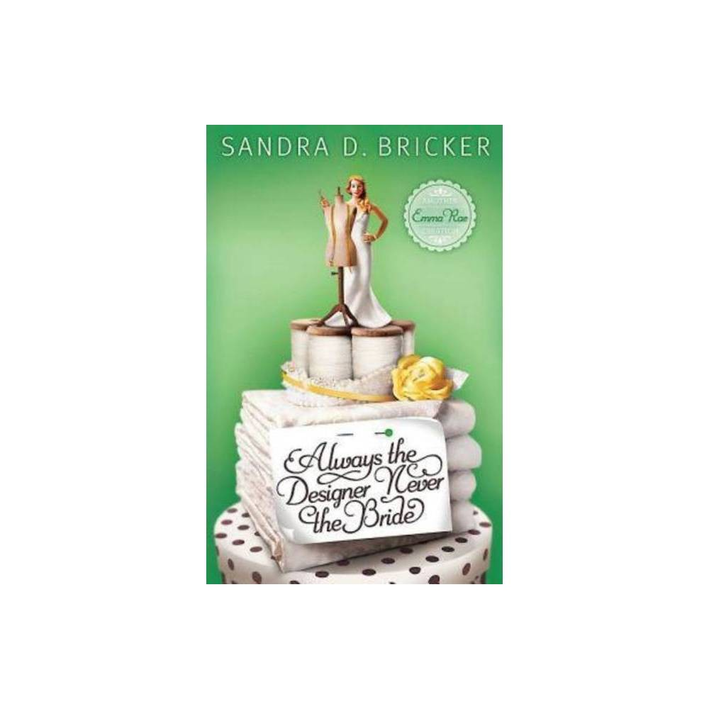 Always The Designer Never The Bride Another Emma Rae Creation By Sandra D Bricker Paperback