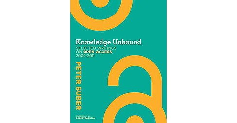 Knowledge Unbound : Selected Writings on Open Access, 2002--2011 (Hardcover) (Peter Suber) - image 1 of 1