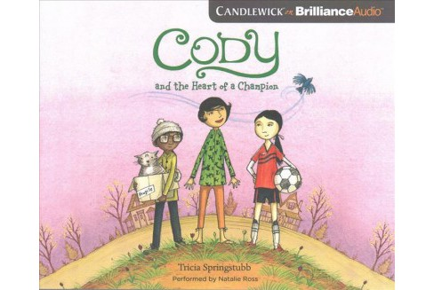 Cody and the Heart of a Champion : Library Edition -  Unabridged by Tricia Springstubb (CD/Spoken Word) - image 1 of 1