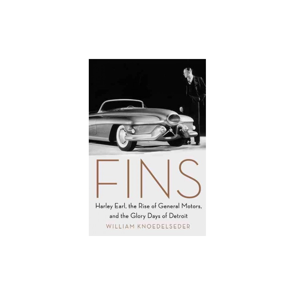 Fins : Harley Earl, the Rise of General Motors, and the Glory Days of Detroit - (Hardcover)
