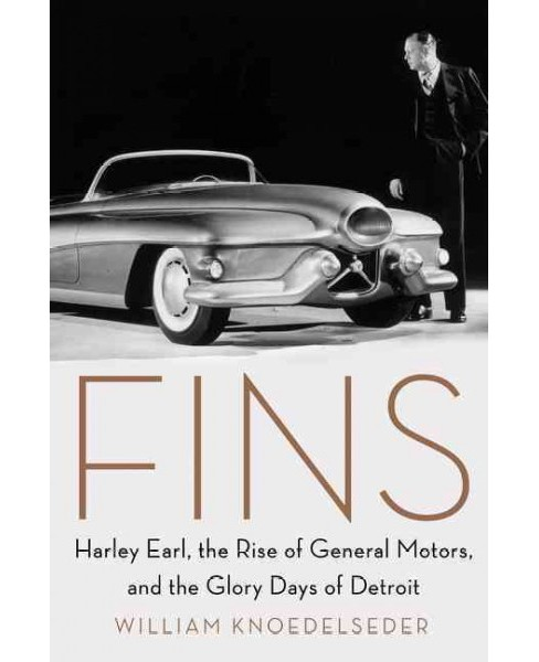 Fins : Harley Earl, the Rise of General Motors, and the Glory Days of Detroit -  (Hardcover) - image 1 of 1