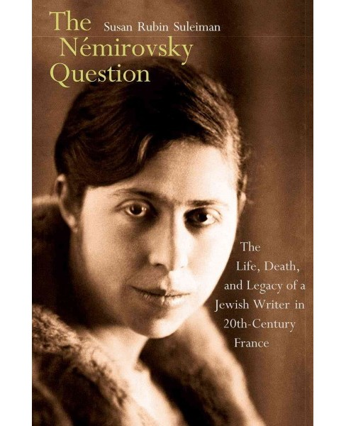 Némirovsky Question : The Life, Death, and Legacy of a Jewish Writer in Twentieth-Century France - image 1 of 1